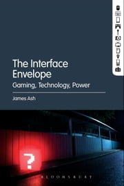 The Interface Envelope - Gaming, Technology, Power ebook by James Ash