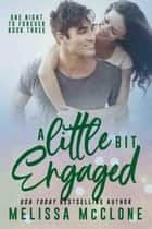 A Little Bit Engaged - One Night to Forever, #3 ebook by Melissa McClone
