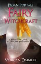 Pagan Portals - Fairy Witchcraft ebook by Morgan Daimler