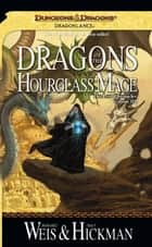 Dragons of the Hourglass Mage - Lost Chronicles, Volume Three ebook by Margaret Weis, Tracy Hickman