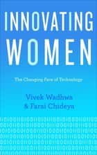 Innovating Women - The Changing Face of Technology ebook by Vivek Wadhwa, Farai Chideya