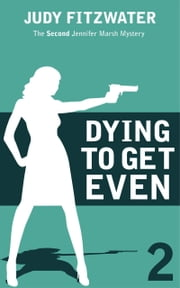 Dying to Get Even ebook by Judy Fitzwater