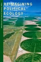 Reimagining Political Ecology ebook by Aletta Biersack, James B. Greenberg, Arturo Escobar,...