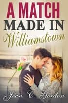 A Match Made in Williamstown ebook by Jean C. Gordon