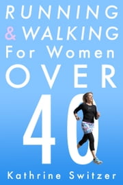 Running & Walking for Women Over 40 ebook by Kathrine Switzer