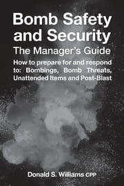 Bomb Safety and Security - The Manager's Guide ebook by Donald S Williams, Cath Brinkley