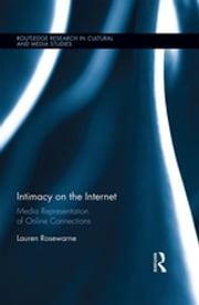 Intimacy on the Internet - Media Representations of Online Connections ebook by Lauren Rosewarne