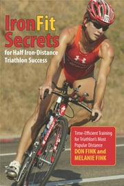 IronFit Secrets for Half Iron-Distance Triathlon Success - Time-Efficient Training for Triathlon's Most Popular Distance ebook by Don Fink,Melanie Fink