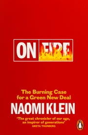 On Fire - The Burning Case for a Green New Deal ebook by Naomi Klein