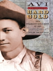 Hard Gold - The Colorado Gold Rush of 1859 ebook by Avi,Tk