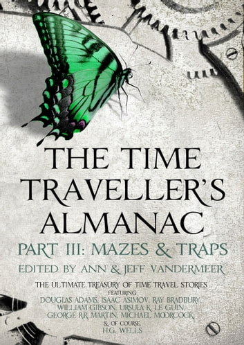 The Time Traveller's Almanac Part III - Mazes & Traps - A Treasury of Time Travel Fiction – Brought to You from the Future ekitaplar by