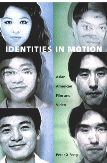 Identities in Motion - Asian American Film and Video ebook by Peter X Feng