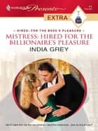 Mistress: Hired for the Billionaire's Pleasure ebook by India Grey
