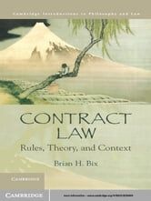 Contract Law - Rules, Theory, and Context ebook by Brian H. Bix