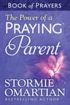 The Power of a Praying® Parent Book of Prayers 電子書 by Stormie Omartian