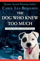 The Dog Who Knew Too Much ebook by Carol Lea Benjamin