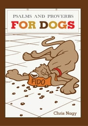 Psalms and Proverbs for Dogs ebook by Chris Nagy