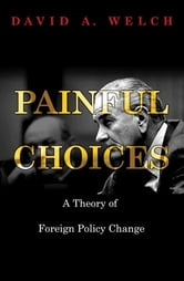Painful Choices - A Theory of Foreign Policy Change ebook by David A. Welch