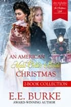 An American Mail-Order Bride Christmas Collection - American Mail-Order Brides ebook by E.E. Burke