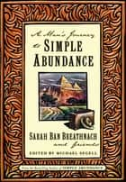 A Man's Journey to Simple Abundance ebook by Sarah Ban Breathnach, Friends, Michael Segell