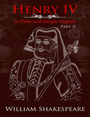 Henry IV: Part Two In Plain and Simple English (A Modern Translation and the Original Version) ebook by BookCaps