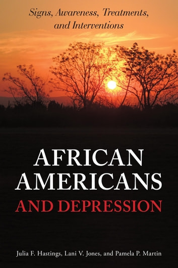 African Americans and Depression - Signs, Awareness, Treatments, and Interventions ebook by Julia F. Hastings,Lani V. Jones,Pamela P. Martin