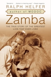 Zamba - The True Story of the Greatest Lion That Ever Lived ebook by Ralph Helfer