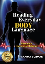 Reading Everyday Body Language - Become A Human Lie Detector ebook by Sanjay Burman