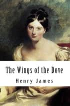 The Wings of the Dove ebook by Henry James