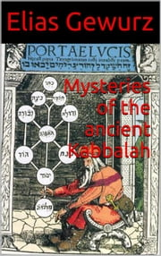 Mysteries of the ancient Kabbalah ebook by Elias Gewurz