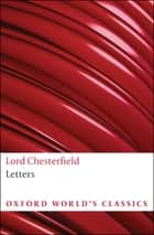 Lord Chesterfield's Letters ebook by Lord Chesterfield, David Roberts