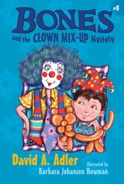 Bones and the Clown Mix-Up Mystery ebook by David A. Adler,Barbara Newman,Phillip Church