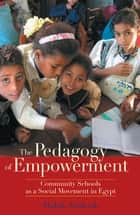 Pedagogy of Empowerment - Community Schools as a Social Movement in Egypt ebook by Malak Zaalouk