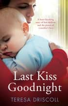 Last Kiss Goodnight ebook by Teresa Driscoll