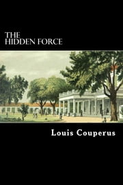 The Hidden Force - A Story of Modern Java ebook by Louis Couperus