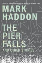 The Pier Falls - And Other Stories eBook by Mark Haddon