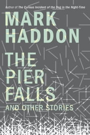 The Pier Falls and Other Stories ebook by Mark Haddon