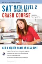 SAT Subject Test: Math Level 2 Crash Course ebook by