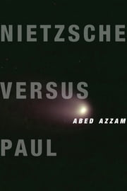 Nietzsche Versus Paul ebook by Abed Azzam