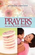 Prayers That Avail Much for Mothers ebook by Germaine Copeland