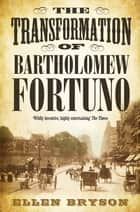 The Transformation of Bartholomew Fortuno ebook by Ellen Bryson