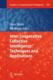 Inter-cooperative Collective Intelligence: Techniques and Applications ebook by Fatos Xhafa,Nik Bessis