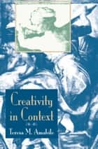 Creativity In Context - Update To The Social Psychology Of Creativity ebook by Teresa M Amabile