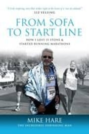 From Sofa to Start Line: How I Lost 15 Stone and Started Running Marathons ebook by Mike Hare