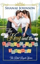 The King and the Kindergarten Teacher ebook by Shanae Johnson