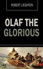Olaf the Glorious - A Story of the Viking Age ebook by Robert Leighton