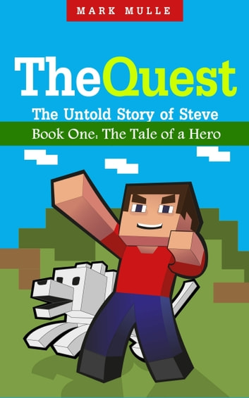 The Quest: The Untold Story of Steve, Book One - The Tale of a Hero ebook by Mark Mulle