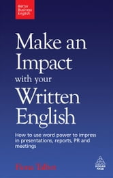 Make an Impact with Your Written English - How to Use Word Power to Impress in Presentations, Reports, PR and Meetings ebook by Fiona Talbot