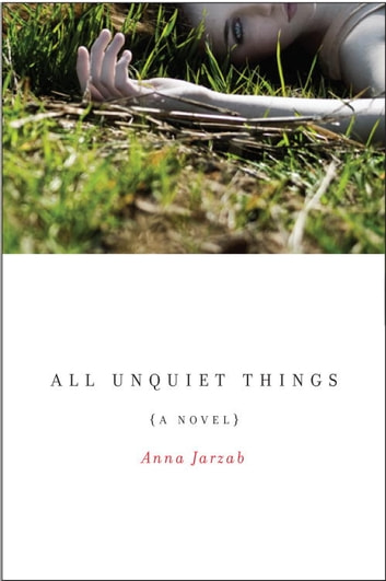 All Unquiet Things ebook by Anna Jarzab