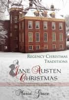 A Jane Austen Christmas - Regency Christmas Traditions ebook by Maria Grace